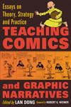 Teaching Comics and Graphic Narratives Essays on Theory, Strategy and Practice,0786461462,9780786461462