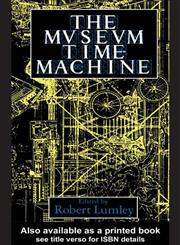 The Museum Time Machine Putting Cultures on Display,041500652X,9780415006521