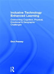 Inclusive Technology Enhanced Learning Overcoming Cognitive, Physical, Emotional, and Geographic Challenges 1st Edition,0415524334,9780415524339