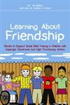 Learning about Friendship Stories to Support Social Skills Training in Children with Asperger Syndrome and High Functioning Autism,1849051453,9781849051453