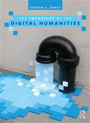 The Emergence of the Digital Humanities 1st Edition,0415635527,9780415635523