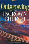 Outgrowing the Ingrown Church,0310284112,9780310284116