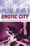Erotic City Sexual Revolutions and the Making of Modern San Francisco,0199874069,9780199874064