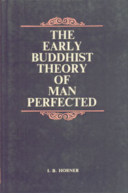 The Early Buddhist Theory of Man Perfected A Study of the Arahan Concept and of the Implications of the Aim to Perfection in Religious Life : Traced in Early Canonical and Post-Canonical Pali Literature with Notes, References, and Indexes of Names, Subjects, and Pali and Sanskrit Words 1st Edition,817069082X,9788170690825