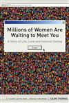 Millions of Women are Waiting to Meet You A Story of Life, Love and Internet Dating 1st Edition,0747585563,9780747585565
