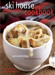 The Ski House Cookbook Warm Winter Dishes for Cold Weather Fun 1st Edition,030733998X,9780307339980