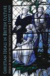 Christian Ideals In British Culture Stories Of Belief In The Twentieth Century,0230572650,9780230572652