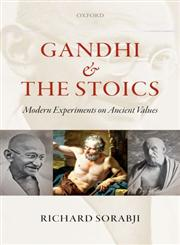 Gandhi and the Stoics Modern Experiments on Ancient Values,0199644330,9780199644339