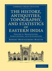 The History, Antiquities, Topography, and Statistics of Eastern India In Relation to their Geology, Mineralogy, Botany, Agriculture, Commerce, Manufactures, Fine Arts, Population, Religion, Education, Statistics, etc. 2 Parts,1108046517,9781108046510