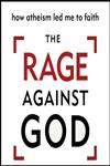 The Rage Against God How Atheism Led Me to Faith,0310412609,9780310412601