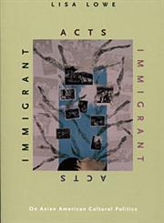 Immigrant Acts On Asian American Cultural Politics,0822318644,9780822318644