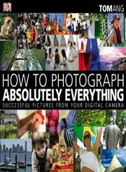 How to Photograph Absolutely Everything Successful Pictures from your Digital Camera Reissued Edition,1405333073,9781405333078
