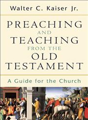 Preaching and Teaching from the Old Testament A Guide for the Church,0801026105,9780801026102
