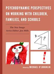 Psychodynamic Perspectives on Working with Children, Families, and Schools,0765709228,9780765709226