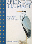 Splendid Plumage Indian Birds by British Artists 1st Published,962871113X,9789628711130