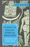 Classical Indian Ethical Thought A Philosophical Study of Hindu, Jaina and Bauddha Morals 1st Edition,8120816080,9788120816084