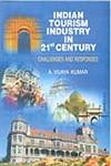 Indian Tourism Industry in 21st Century Challenges and Responses,8184111991,9788184111996