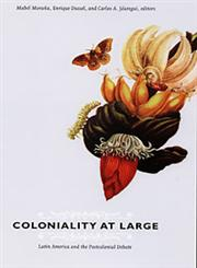 Coloniality at Large Latin America and the Postcolonial Debate,0822341476,9780822341475