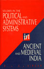 Studies in the Political and Administrative Systems in Ancient and Medieval India Reissued Edition,8120812506,9788120812505