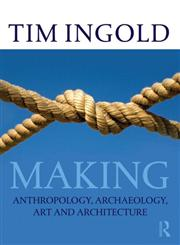 Making Anthropology, Archaeology, Art and Architecture,0415567238,9780415567237