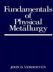 Fundamentals of Physical Metallurgy,0471906166,9780471906162