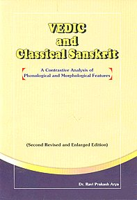 Vedic and Classical Sanskrit A Contrastive Analysis of Phonological and Morphological Features 2nd Revised & Enlarged Edition,8187710012,9788187710011