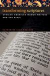 Transforming Scriptures African American Women Writers and the Bible,0820330906,9780820330907