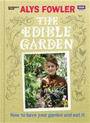 The Edible Garden: How to Have Your Garden and Eat It How to Grow Your Own from a Small Space,1846079748,9781846079740