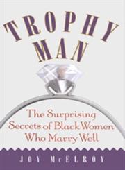 Trophy Man The Surprising Secrets of Black Women Who Marry Well,074321305X,9780743213059