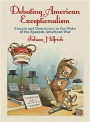 Debating American Exceptionalism Empire And Democracy In The Wake Of The Spanish-American War,023039289X,9780230392892
