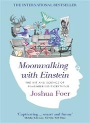 Moonwalking with Einstein The Art and Science of Remembering Everything,1846140293,9781846140297