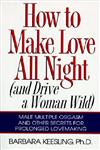 How to Make Love All Night And Drive a Woman Wild!,006092621X,9780060926212