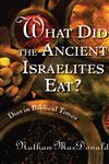 What Did the Ancient Israelites Eat? Diet in Biblical Times,0802862985,9780802862983