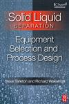 Solid/Liquid Separation Equipment Selection and Process Design,1856174212,9781856174213