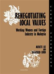 Renegotiating Local Values: Working Women and Foreign Industry in Malaysia (Nordic Institute of Asian Studies),0700702806,9780700702800