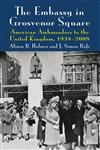 The Embassy in Grosvenor Square American Ambassadors to the United Kingdom, 1938-2008,0230280625,9780230280625