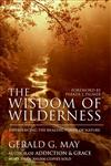 The Wisdom of Wilderness Experiencing the Healing Power of Nature,0061146633,9780061146633
