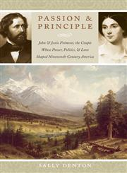 Passion and Principle John and Jessie Frémont, the Couple Whose Power, Politics, and Love Shaped Nineteenth-Century America,0803213689,9780803213685