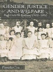 Gender, Justice and Welfare Bad Girls in Britain, 1900-1950,0333744349,9780333744345