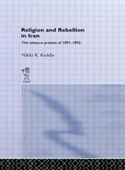 Religion and Rebellion in Iran The Iranian Tobacco Protest of 1891-1982,071461971X,9780714619712