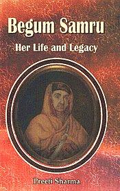 Begum Samru Her Life and Legacy 1st Edition,8189901869,9788189901868
