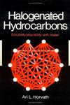 Halogenated Hydrocarbons Solubility-Miscibility Solubility-Miscibility with Water 1st Edition,0824711661,9780824711665