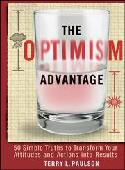 The Optimism Advantage 50 Simple Truths to Transform Your Attitudes and Actions into Results,0470554754,9780470554753