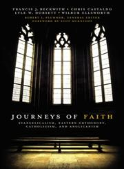 Journeys of Faith Evangelicalism, Eastern Orthodoxy, Catholicism and Anglicanism,031041671X,9780310416715