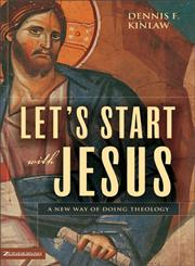 Let's Start with Jesus A New Way of Doing Theology,0310262615,9780310262619