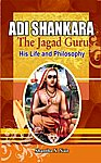Adi Shankara The Jagad Guru : His Life and Philosophy 1st Edition,8182203066,9788182203068