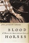 Blood Horses Notes of a Sportswriter's Son,0312423764,9780312423766