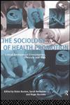 The Sociology of Health Promotion: Critical Analyses of Consumption, Lifestyle and Risk,0415116473,9780415116473