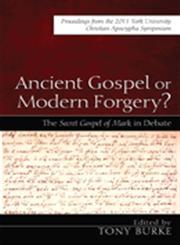 Ancient Gospel or Modern Forgery? The Secret Gospel of Mark in Debate: Proceedings from the 2011 York University Christian Apocrypha Symposium,1620321866,9781620321867