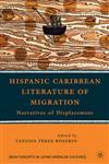 Hispanic Caribbean Literature of Migration Narratives of Displacement,0230620655,9780230620650
